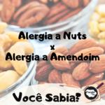 Alergia a Amendoim x Alergia a Nuts