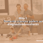 Mito 1 - Somente crianças podem ser diagnosticadas celíacas