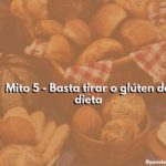 Mito 5 - Basta Tirar o Glúten da Dieta